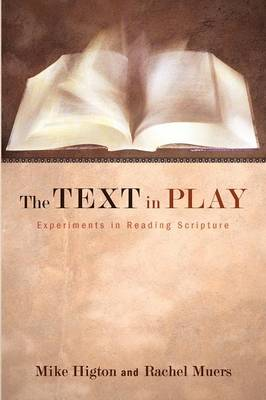 The Text in Play: Experiments in Reading Scripture (Paperback)