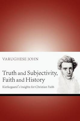 Truth and Subjectivity, Faith and History: Kierkegaard's Insights for Christian Faith (Paperback)