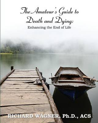 The Amateur's Guide to Death and Dying: Enhancing the End of Life (Paperback)