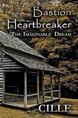 Bastion Heartbreaker: The Imaginable Dream (Paperback)
