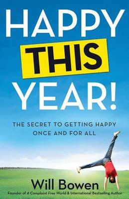 Happy This Year!: The Secret to Getting Happy Once and for All (Paperback)