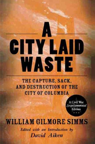 A City Laid Waste: The Capture, Sack, and Destruction of the City of Columbia (Paperback)