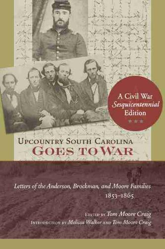Upcountry South Carolina Goes to War: Letters of the Anderson, Brockman, and Moore Families, 1853-1865 (Paperback)