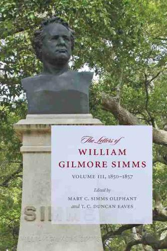 The Letters of William Gilmore Simms: Volume III, 1850-1857 - A Project of the Simms Initiatives (Paperback)