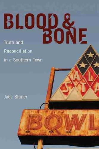 Blood and Bone: Truth and Reconciliation in a Southern Town (Hardback)