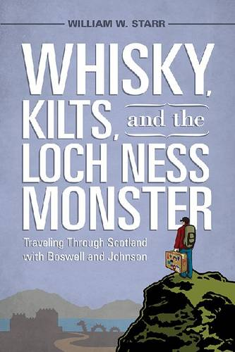 Whisky, Kilts and the Loch Ness Monster: Traveling Through Scotland with Boswell and Johnson (Paperback)