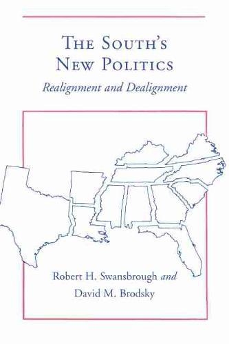 The South's New Politics: Realignment and Dealignment (Paperback)