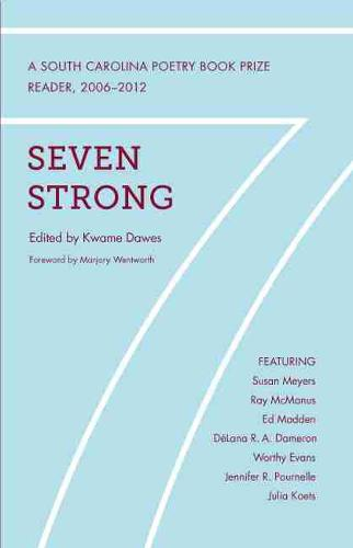 Seven Strong: Winners of the South Carolina Poetry Book Prize, 2006-2012 - South Carolina Poetry Book Prize (Paperback)