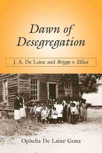 Dawn of Desegregation: J. A. De Laine and Briggs v. Elliott (Paperback)