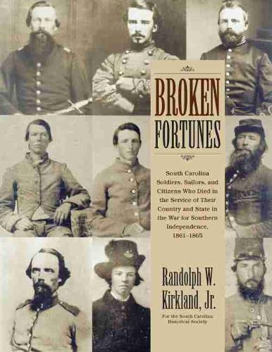 Broken Fortunes: South Carolina Soldiers, Sailors, and Citizens Who Died in the Service of Their Country and State in the War for Southern Independence, 1861-1865 (Paperback)