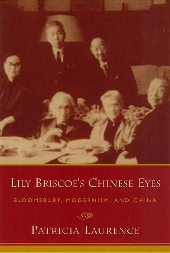 Lily Briscoe's Chinese Eyes: Bloomsbury, Modernism and China (Paperback)