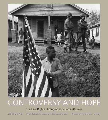 Controversy and Hope: The Civil Rights Photographs of James Karales (Hardback)