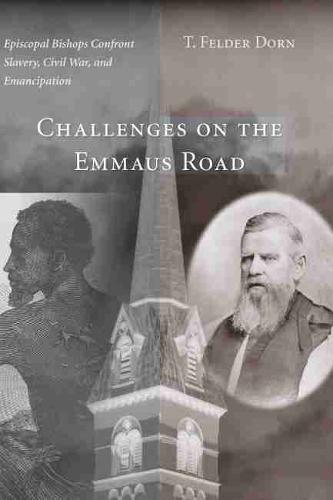 Challenges on the Emmaus Road: Episcopal Bishops Confront Slavery, Civil War and Emancipation (Hardback)