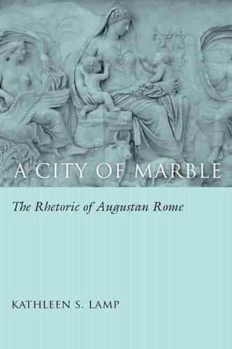 A City of Marble: The Rhetoric of Augustan Rome - Studies in Rhetoric/Communication (Hardback)