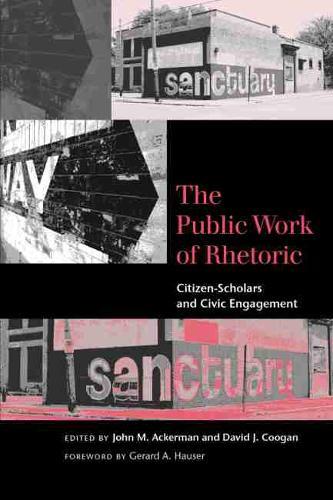 The Public Work of Rhetoric: Citizen-Scholars and Civil Engagement - Studies in Rhetoric/Communication (Paperback)