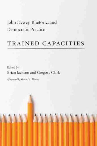 Trained Capacities: John Dewey, Rhetoric, and Democratic Practice - Studies in Rhetoric/Communication (Hardback)