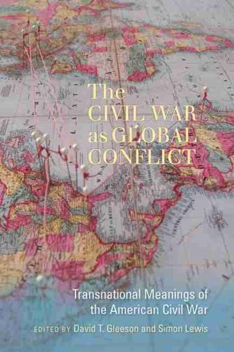 The Civil War as Global Conflict: Transnational Meanings of the American Civil War - Carolina Lowcountry and the Atlantic World (Hardback)