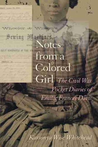 Notes from a Colored Girl: The Civil War Pocket Diaries of Emilie Frances Davis (Hardback)