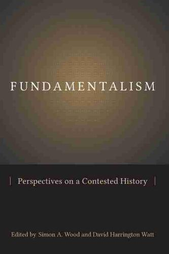 Fundamentalism: Perspectives on a Contested History - Studies in Comparative Religion (Hardback)