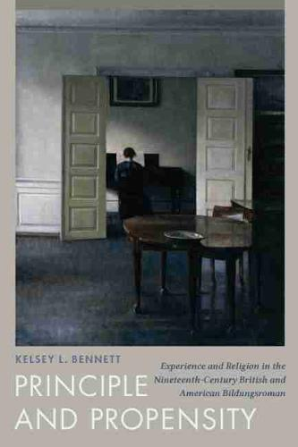 Principle and Propensity: Experience and Religion in the Nineteenth-Century British and American Bildungsroman (Hardback)