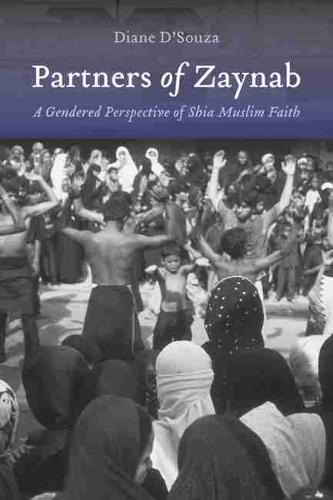 Partners of Zaynab: A Gendered Perspective of Shia Muslim Faith - Studies in Comparative Religion (Hardback)