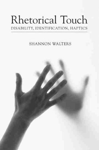 Rhetorical Touch: Disability, Identification, Haptics - Studies in Rhetoric/Communication (Hardback)