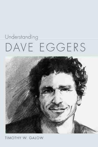 Understanding Dave Eggers - Understanding Contemporary American Literature (Hardback)