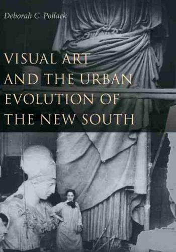 Visual Art and the Urban Evolution of the New South (Hardback)