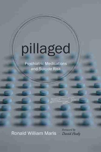 Pillaged: Psychiatric Medications and Suicide Risk (Paperback)