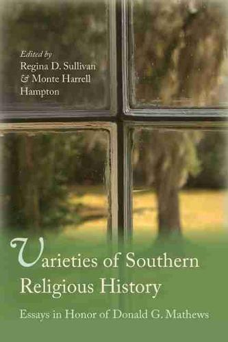 Varieties of Southern Religious History: Essays in Honor of Donald G. Mathews (Hardback)