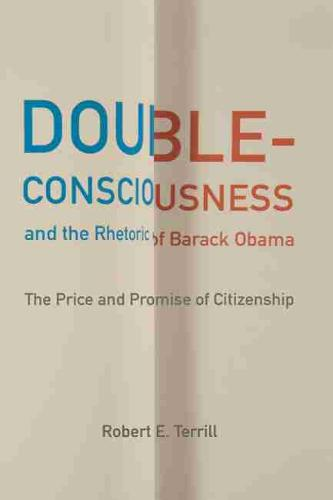 Double-Consciousness and the Rhetoric of Barack Obama: The Price and Promise of Citizenship - Studies in Rhetoric/Communication (Hardback)