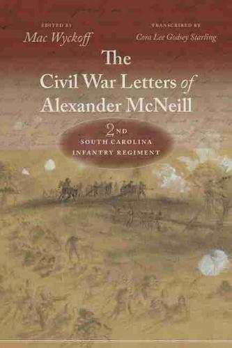 The Civil War Letters of Alexander McNeill, 2nd South Carolina Infantry Regiment (Hardback)
