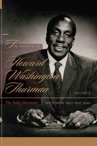 The Papers of Howard Washington Thurman: Volume 3: The Bold Adventure, September 1943 - May1949 - The Papers of Howard Washington Thurman (Hardback)