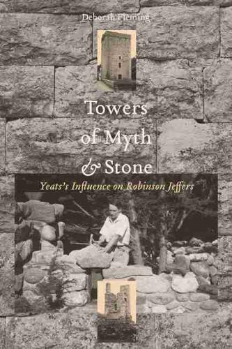 Towers of Myth and Stone: Yeats's Influence on Robinson Jeffers (Hardback)