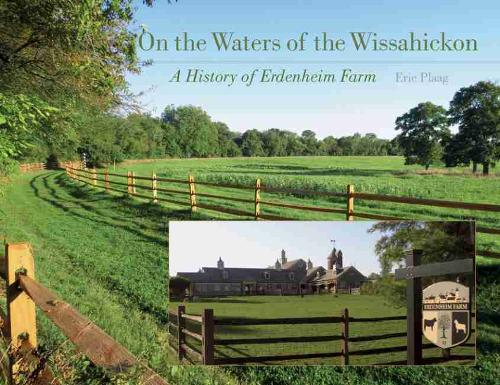 On the Waters of the Wissahickon: A History of Erdenheim Farm (Hardback)