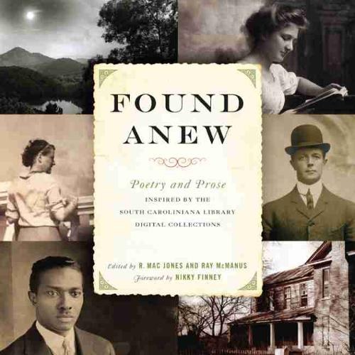 Found Anew: Poetry and Prose Inspired by the South Caroliniana Library Digital Collections - Palmetto Poetry Series, Story River Books (Paperback)