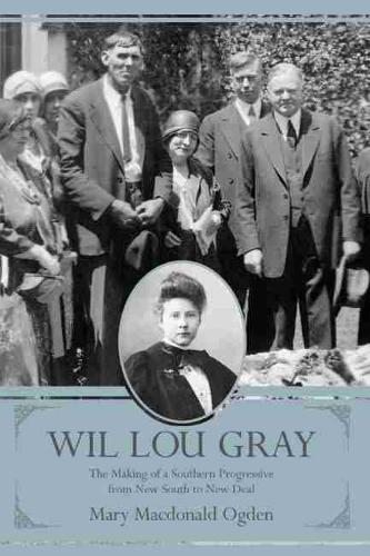 Wil Lou Gray: The Making of a Southern Progressive from New South to New Deal (Hardback)