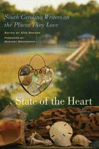 State of the Heart: South Carolina Writers on the Places They Love, Volume 2 (Hardback)