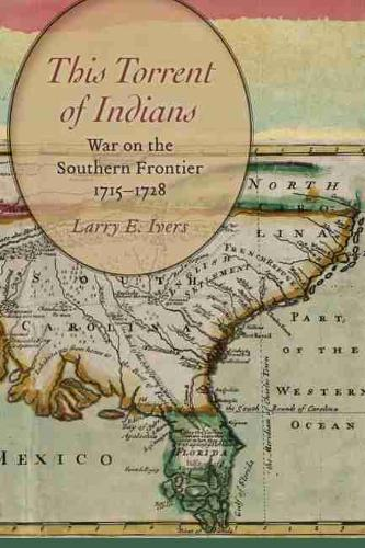 This Torrent of Indians: War on the Southern Frontier, 1715 - 1728 (Paperback)