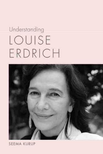 Understanding Louise Erdrich - Understanding Contemporary American Literature (Hardback)