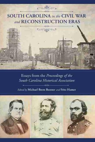 South Carolina in the Civil War and Reconstruction Eras: Essays from the Proceedings of the South Carolina Historical Association (Paperback)