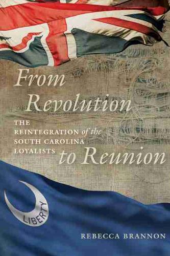 From Revolution to Reunion: The Reintegration of the South Carolina Loyalists (Hardback)