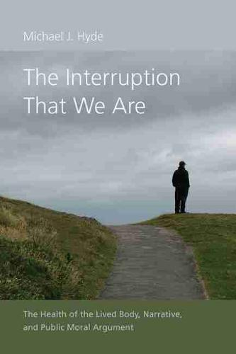The Interruption That We Are: The Health of the Lived Body, Narrative, and Public Moral Argument - Studies in Rhetoric/Communication (Hardback)