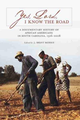Yes, Lord, I Know the Road: A Documentary History of African Americans in South Carolina, 1526-2008 (Paperback)