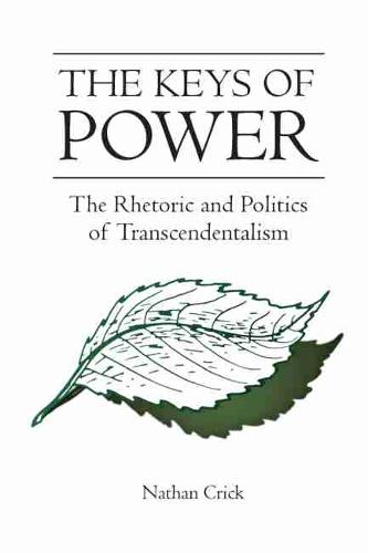 The Keys of Power: The Rhetoric and Politics of Transcendentalism - Studies in Comparative Religion (Hardback)