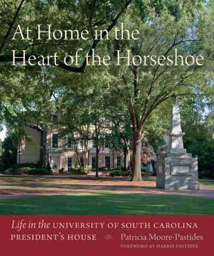 At Home in the Heart of the Horseshoe: Life in the University of South Carolina President's House (Hardback)