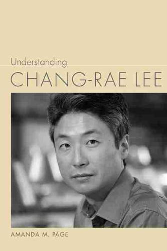 Understanding Chang-rae Lee - Understanding Contemporary American Literature (Hardback)