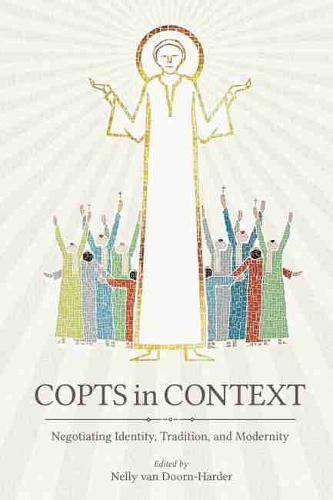Copts in Context: Negotiating Identity, Tradition, and Modernity - Studies in Comparative Religion (Hardback)