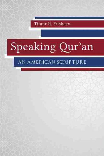 Speaking Qur'an: An American Scripture - Studies in Comparative Religion (Hardback)