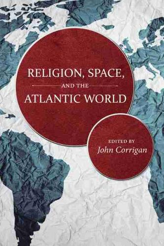 Religion, Space, and the Atlantic World - The Carolina Lowcountry and the Atlantic World (Hardback)
